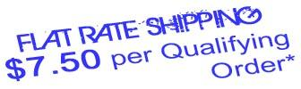 Flat Rate Shipping $7.50 per Qualifying Order