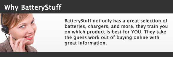 Batterstuff not only has a great selection of batteries, chargers, and more, they train you on which product is best for YOU. They take the guess work out of buying online with great information.
